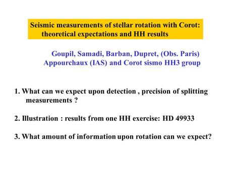 Seismic measurements of stellar rotation with Corot: theoretical expectations and HH results Goupil, Samadi, Barban, Dupret, (Obs. Paris) Appourchaux (IAS)