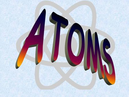 An atom is the smallest whole part of an element. Democritus, a Greek philosopher, was the first person to realize that all matter is composed of atoms.
