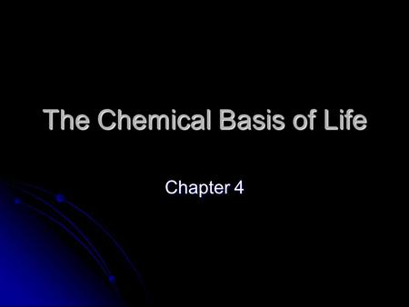 The Chemical Basis of Life Chapter 4. Matter Anything that occupies space. Anything that occupies space. Composed of one or more chemical elements. Composed.