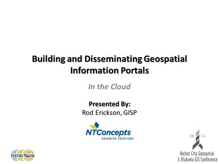 Building and Disseminating Geospatial Information Portals Presented By: Building and Disseminating Geospatial Information Portals Presented By: Rod Erickson,