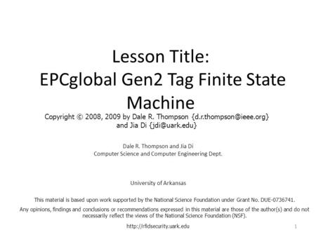 Lesson Title: EPCglobal Gen2 Tag Finite State Machine Dale R. Thompson and Jia Di Computer Science and Computer Engineering Dept. University of Arkansas.