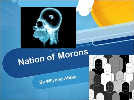 Nation of Morons By Will and Abbie. Theory The Exposed fundamental problems involved in the attempts to measure intelligence. Due to race?