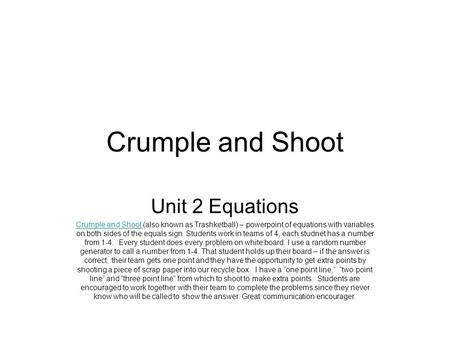 Crumple and Shoot Unit 2 Equations Crumple and Shoot Crumple and Shoot (also known as Trashketball) – powerpoint of equations with variables on both sides.