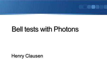 Bell tests with Photons Henry Clausen. Outline:  Bell's theorem  Photon Bell Test by Aspect  Loopholes  Photon Bell Test by Weihs  Outlook Photon.