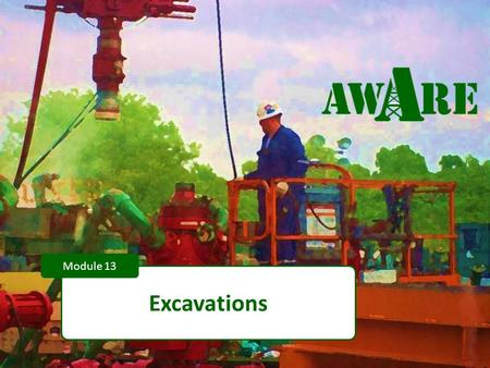 1 Excavations Module 13. 2 DISCLAIMER This material was produced under grant number SH-22248-1 from the Occupational Safety and Health Administration,