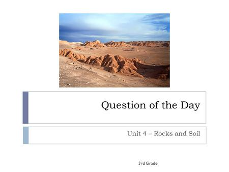Question of the Day Unit 4 – Rocks and Soil 3rd Grade.