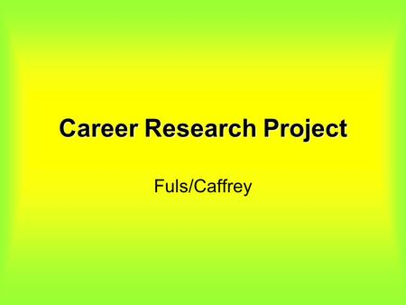 Career Research Project Fuls/Caffrey. Main Idea.