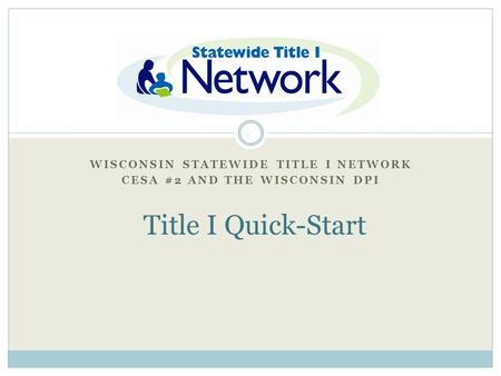 "WISCONSIN STATEWIDE TITLE I NETWORK CESA #2 AND THE WISCONSIN DPI Title I ""Quick Start"" Title I Quick-Start."
