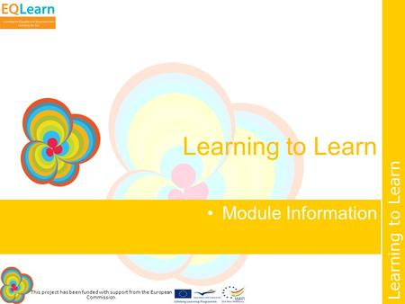 This project has been funded with support from the European Commission. Learning to Learn Module Information.