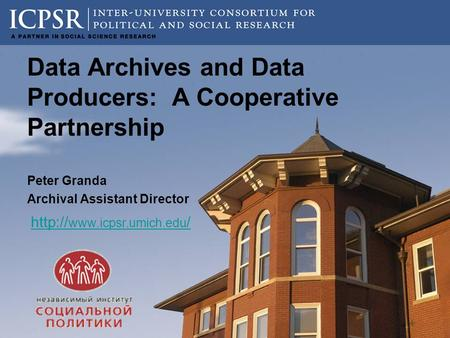 Peter Granda Archival Assistant Director  / Data Archives and Data Producers: A Cooperative Partnership.