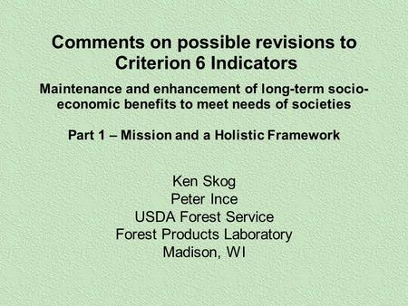 Comments on possible revisions to Criterion 6 Indicators Maintenance and enhancement of long-term socio- economic benefits to meet needs of societies Part.