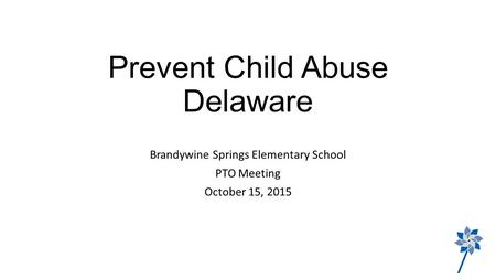 Prevent Child Abuse Delaware Brandywine Springs Elementary School PTO Meeting October 15, 2015.