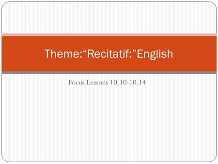 "Focus Lessons 10.10-10.14 Theme:""Recitatif:""English."