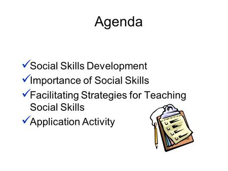 Agenda Social Skills Development Importance of Social Skills Facilitating Strategies for Teaching Social Skills Application Activity.