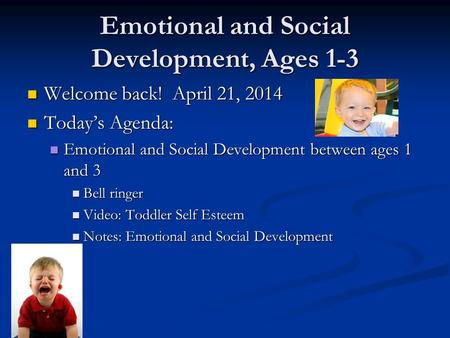 Emotional and Social Development, Ages 1-3 Welcome back! April 21, 2014 Welcome back! April 21, 2014 Today's Agenda: Today's Agenda: Emotional and Social.