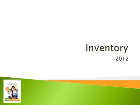 2012.  Activate the Inventory function  Set up Inventory Items in the Item list  Use QuickBooks to calculate the average cost of inventory  Record.