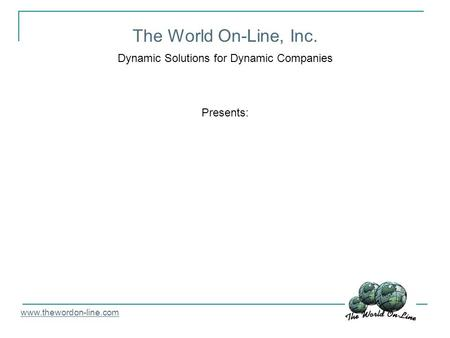 The World On-Line, Inc. Dynamic Solutions for Dynamic Companies Presents: www.thewordon-line.com.