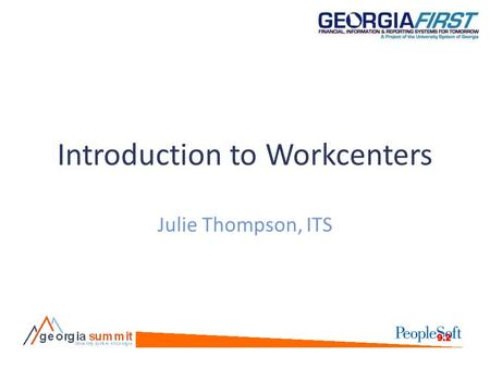"Introduction to Workcenters Julie Thompson, ITS. Background Workcenters were introduced in version 9.2 Designed to be a ""one stop shop"" for users Users."