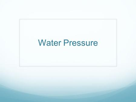 Water Pressure. Also called hydrostatic pressure. Defined as the pressure exerted by a static fluid dependent on the depth of the fluid, the density of.