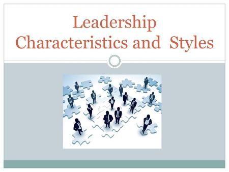 Leadership Characteristics and Styles. A leader is one who inspires, motivates and leads people to accomplish organizational goals.