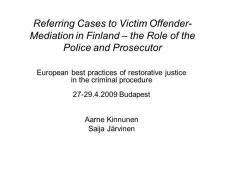 Referring Cases to Victim Offender- Mediation in Finland – the Role of the Police and Prosecutor European best practices of restorative justice in the.