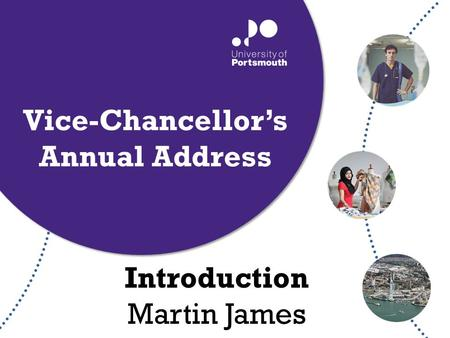 Introduction Martin James Vice-Chancellor's Annual Address.