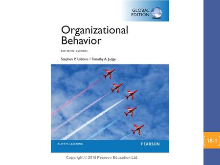 Copyright © 2015 Pearson Education Ltd. 18-1. Copyright © 2015 Pearson Education Ltd. Chapter 1: What Is Organizational Behavior? 1-2.