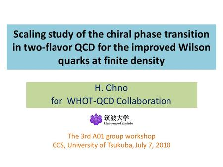 Scaling study of the chiral phase transition in two-flavor QCD for the improved Wilson quarks at finite density H. Ohno for WHOT-QCD Collaboration The.