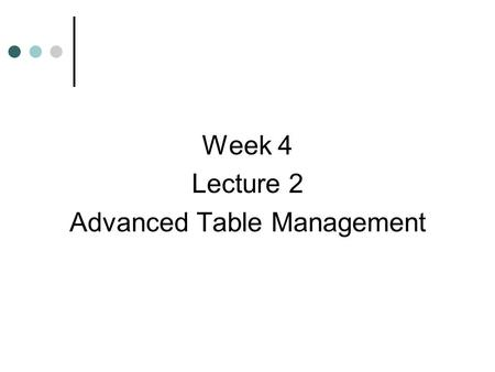 Week 4 Lecture 2 Advanced Table Management. Learning Objectives  Create tables with large object (LOB) columns and tables that are index-organized 