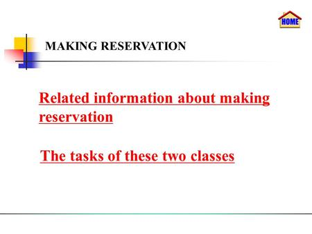 Related information about making reservation The tasks of these two classes MAKING RESERVATION.