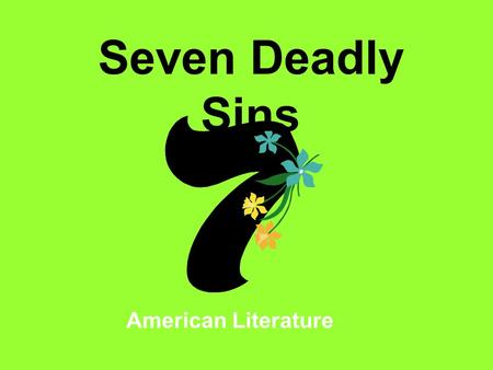 Seven Deadly Sins American Literature. What is sin? Sin is described as an act that violates a moral law. It is described as something that is wrong or.