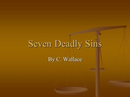 Seven Deadly Sins By C. Wallace. Seven Deadly Sins Also known as the capital vices or cardinal sins Also known as the capital vices or cardinal sins They.