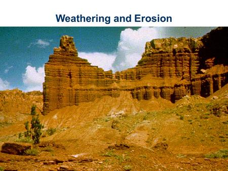 Weathering and Erosion. What is weathering? Weathering is process of breaking down and changing of rock at or near Earth's surface. The two types of weathering.