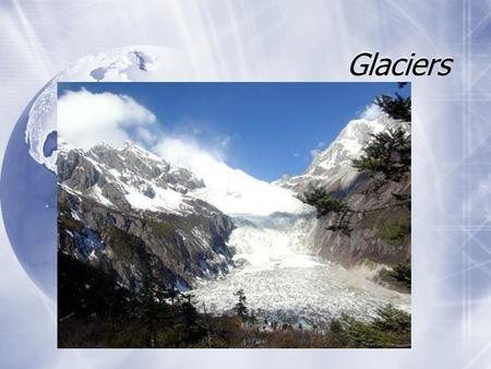 Glaciers. What is a glacier?  Glacier- A large moving mass of snow and ice.