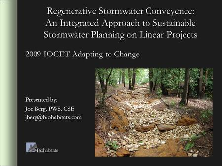 Regenerative Stormwater Conveyence: An Integrated Approach to Sustainable Stormwater Planning on Linear Projects 2009 IOCET Adapting to Change Presented.