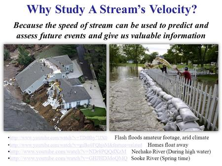 Why Study A Stream's Velocity? Because the speed of stream can be used to predict and assess future events and give us valuable information