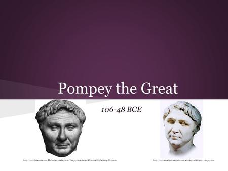 Pompey the Great 106-48 BCE