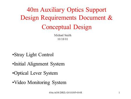 40m AOS DRD, G010385-00-R1 40m Auxiliary Optics Support Design Requirements Document & Conceptual Design Michael Smith 10/18/01 Stray Light Control Initial.