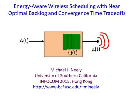 Energy-Aware Wireless Scheduling with Near Optimal Backlog and Convergence Time Tradeoffs Michael J. Neely University of Southern California INFOCOM 2015,