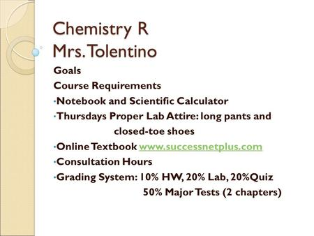 Chemistry R Mrs. Tolentino Goals Course Requirements Notebook and Scientific Calculator Thursdays Proper Lab Attire: long pants and closed-toe shoes Online.