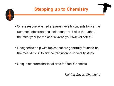 Stepping up to Chemistry Online resource aimed at pre-university students to use the summer before starting their course and also throughout their first.