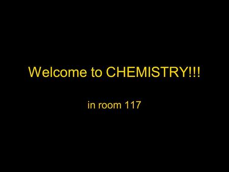 Welcome to CHEMISTRY!!! in room 117. YOU SHOULD HAVE… 1 pencil pouch with a neon orange booklet 1 colored 'unit booklet' 2 brass fasteners 1 daily work.