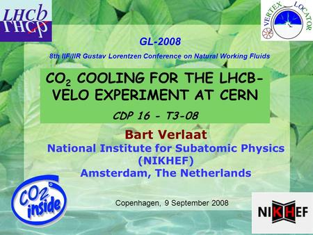 1 GL-2008 8th IIF/IIR Gustav Lorentzen Conference on Natural Working Fluids Bart Verlaat National Institute for Subatomic Physics (NIKHEF) Amsterdam, The.