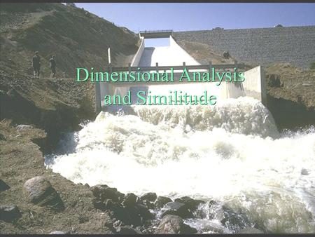Dimensional Analysis and Similitude . Dimensional Analysis ä Dimensions and Units   Theorem ä Assemblage of Dimensionless Parameters ä Dimensionless.