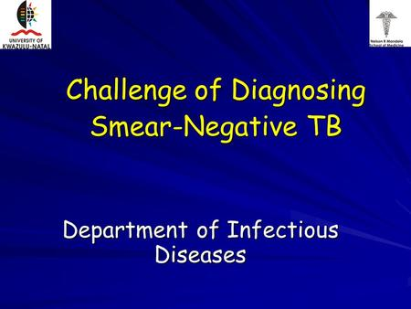Challenge of Diagnosing Smear-Negative TB Department of Infectious Diseases.