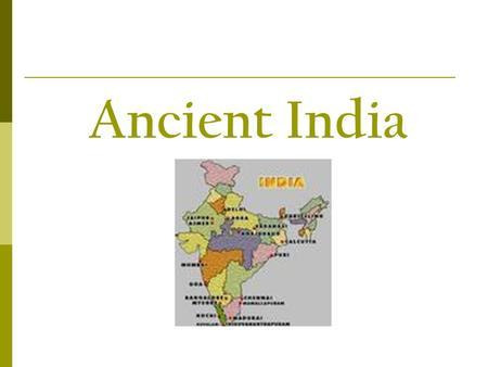 Ancient India. Indus River Valley  Some of the earliest people in India lived along the Indus River, for the same reasons people in North Africa and.