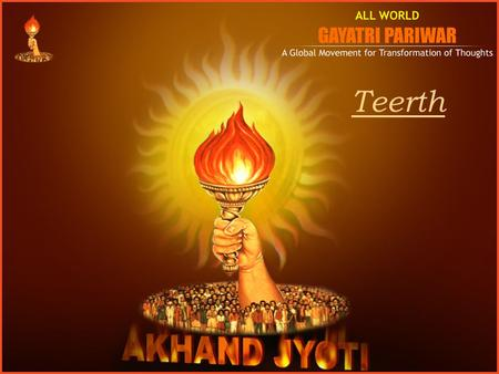 Teerth. www.awgp.org | www.akhandjyoti.org At Individual Level : Sanskaar Sadhna Dev sthan at home Environment in Family Building Relation Festivals :