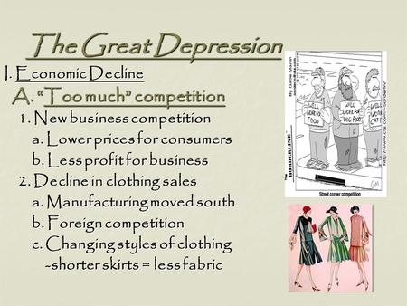 "The Great Depression The Great Depression I. Economic Decline A. ""Too much"" competition A. ""Too much"" competition 1. New business competition 1. New business."
