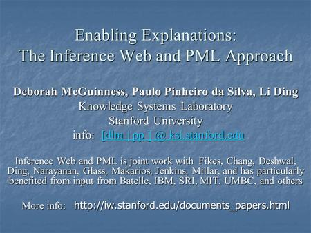 Enabling Explanations: The Inference Web and PML Approach Deborah McGuinness, Paulo Pinheiro da Silva, Li Ding Knowledge Systems Laboratory Stanford University.