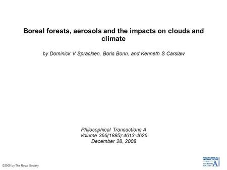 Boreal forests, aerosols and the impacts on clouds and climate by Dominick V Spracklen, Boris Bonn, and Kenneth S Carslaw Philosophical Transactions A.
